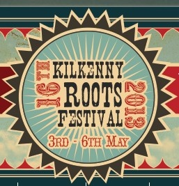 Kilkenny Roots Festival 3rd - 6th May 2013