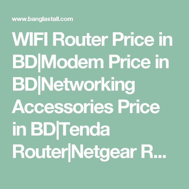 WIFI Router Price in BD|Modem Price in BD|Networking Accessories Price in BD|Tenda Router|Netgear Router|tp link Router|ASUS Router
