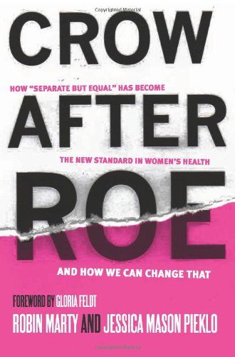 """Crow After Roe: How """"Separate But Equal"""" Has Become the New Standard In Women's Health And How We Can Change That by Jessica Mason Pieklo http://smile.amazon.com/dp/1935439758/ref=cm_sw_r_pi_dp_3MVgub0JZMG5J"""
