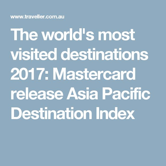 The world's most visited destinations 2017: Mastercard release Asia Pacific Destination Index