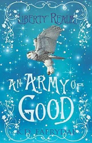 FREE ON AMAZON TODAY! An Army of Good: Liberty Realm by K.D. Faerydae http://www.amazon.com/dp/B00YOTMMSG/ref=cm_sw_r_pi_dp_G-HOvb0FFFREG