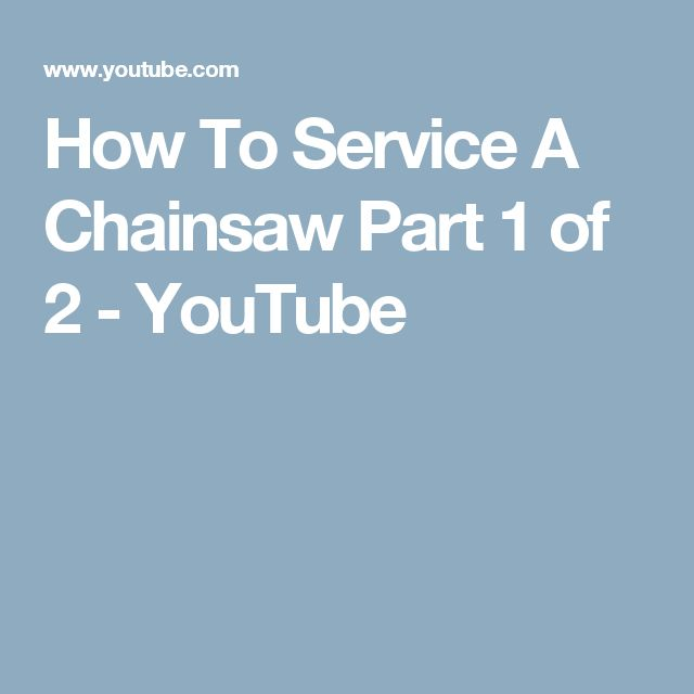 How To Service A Chainsaw Part 1 of 2 - YouTube