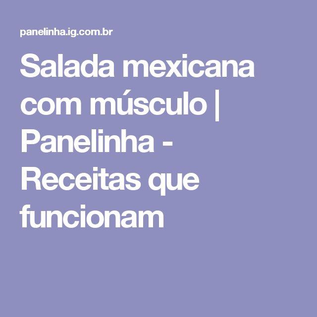 Salada mexicana com músculo | Panelinha - Receitas que funcionam