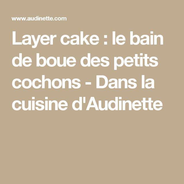 Layer cake : le bain de boue des petits cochons - Dans la cuisine d'Audinette