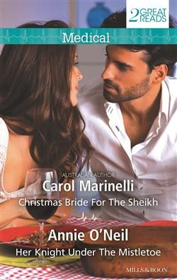 Mills & Boon™: Christmas Bride For The Sheikh/Her Knight Under The Mistletoe by Carol Marinelli, Annie O'Neil