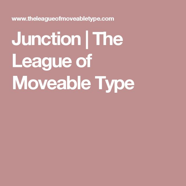 Junction | The League of Moveable Type