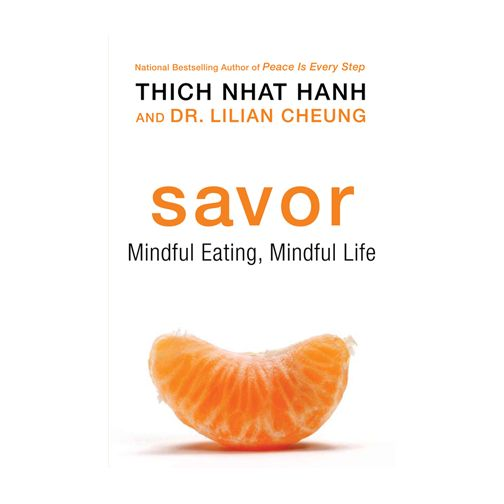 Savor by Thich Nhat Hanh and Dr. Lilian Cheung | Peace to the People, Quote, Books