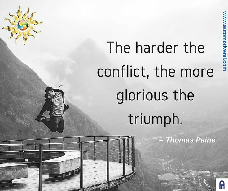 """""""The Harder The Conflict, The More Glorious The Triumph"""