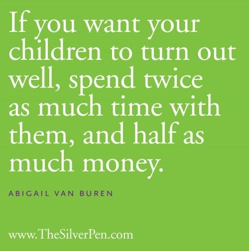 love this: Quality Time, Words Of Wisdom, Remember This, Books Jackets, Spend Money, So True, Parents Quotes,  Dust Wrappers, Kid