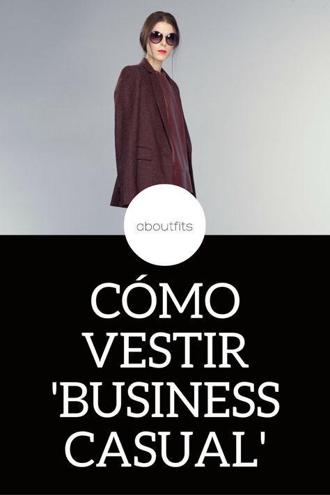 CÓMO VESTIR BUSINESS CASUAL - VIERNES CASUAL  ABOUTFITS - FASHION BLOG - OUTFITS - MODA - ESTILO - IMAGEN PERSONAL