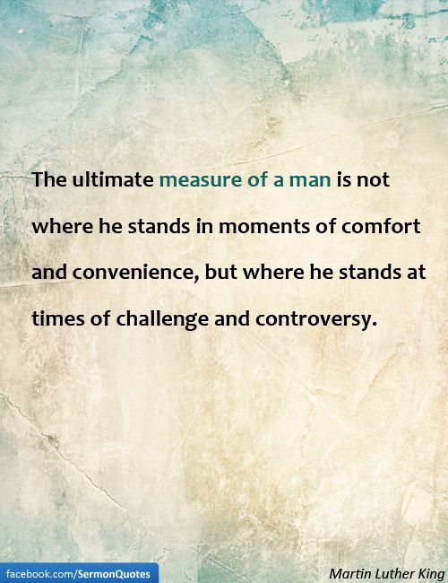 the ultimate measure of a man is not where he stands Martin luther king jr — 'the ultimate measure of a man is not where he stands in moments of comfort and convenience, but where he stands at times of cha.