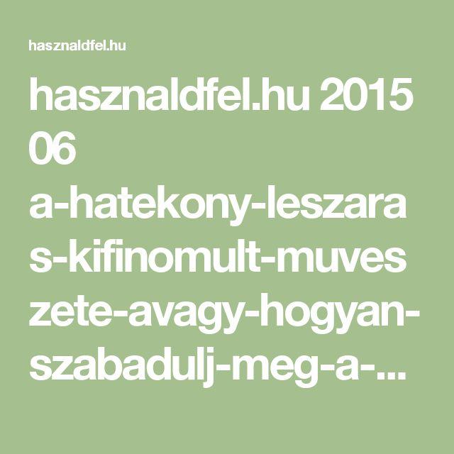 hasznaldfel.hu 2015 06 a-hatekony-leszaras-kifinomult-muveszete-avagy-hogyan-szabadulj-meg-a-megfelelesi-kenyszertol.html