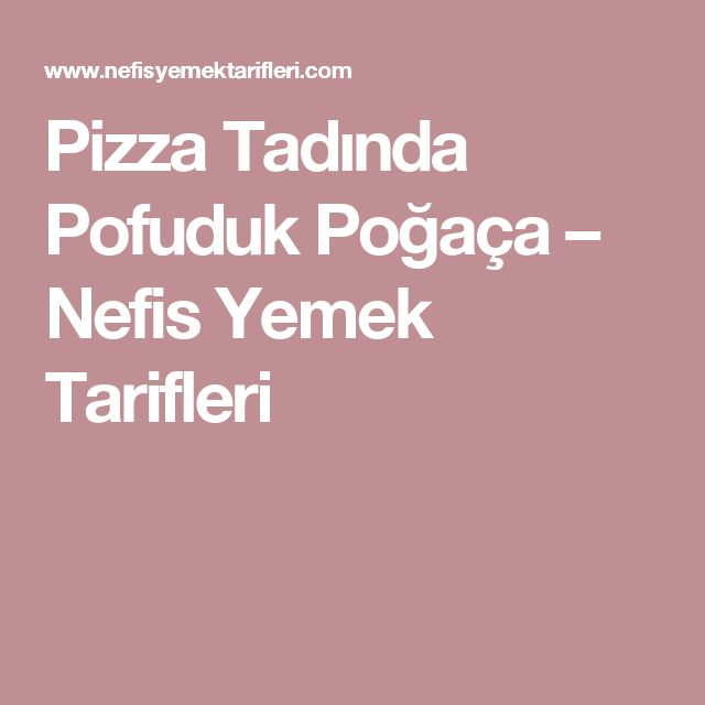 Pizza Tadında Pofuduk Poğaça – Nefis Yemek Tarifleri
