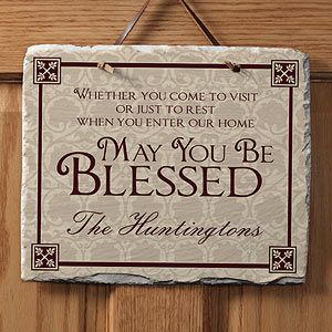 But this one's nice too...May You Be Blessed© Personalized Slate Plaque. Also, $32.95 and ships in 1-2 days per website.