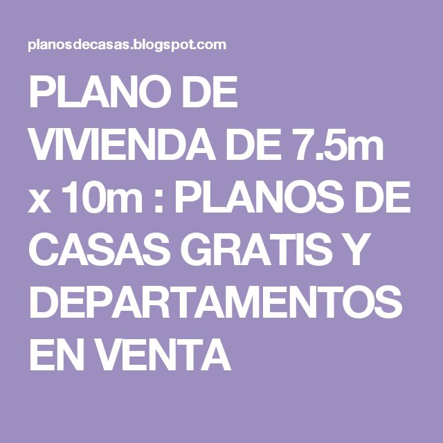 PLANO DE VIVIENDA DE 7.5m x 10m : PLANOS DE CASAS GRATIS Y DEPARTAMENTOS EN VENTA #cocinasmodernaschicas
