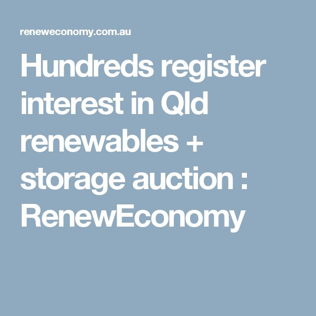Hundreds register interest in Qld renewables + storage auction : RenewEconomy
