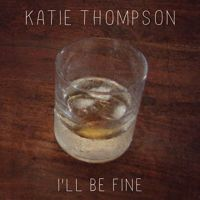 I'll Be Fine - Katie Thompson by Quirky Music on SoundCloud
