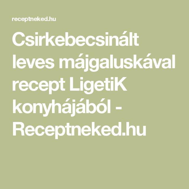 Csirkebecsinált leves májgaluskával recept LigetiK konyhájából - Receptneked.hu