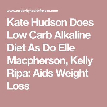 Kate Hudson Does Low Carb Alkaline Diet As Do Elle Macpherson, Kelly Ripa: Aids Weight Loss