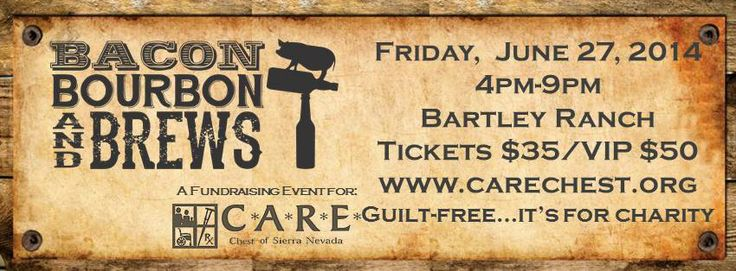 We still have tickets left for the Bacon Bourbon and Brews event tomorrow at Bartley Ranch from 4pm to 9pm. Tickets are only $35! Please visit the C*A*R*E* Chest of Sierra Nevada website for details. http://www.carechest.org/events-news/bacon-bourbon-and-brews/