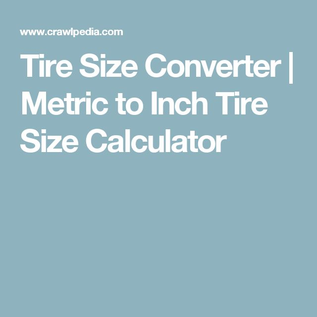 17 best ideas about tire size calculator on pinterest tire size 4x4 and jeep xj