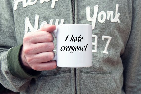 Funny coffee mugI hate everyone coffee cup by WitticismsRus