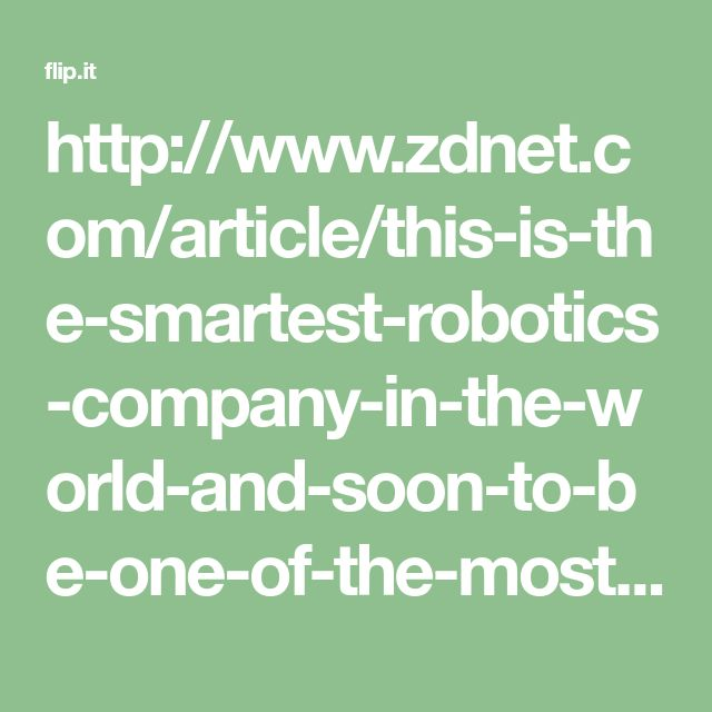 http://www.zdnet.com/article/this-is-the-smartest-robotics-company-in-the-world-and-soon-to-be-one-of-the-most-important/