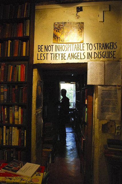 "At Shakespeare & Co. ""Be not forgetful to entertain strangers: for thereby some have entertained angels unawares."""