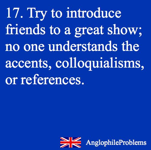 Anglophile problems.: Introduce Friends, Best Friends, British Board, Anglophile Problems, Anglophileproblems, Doctor Who, British Problems, Smart Friends, Awesome British
