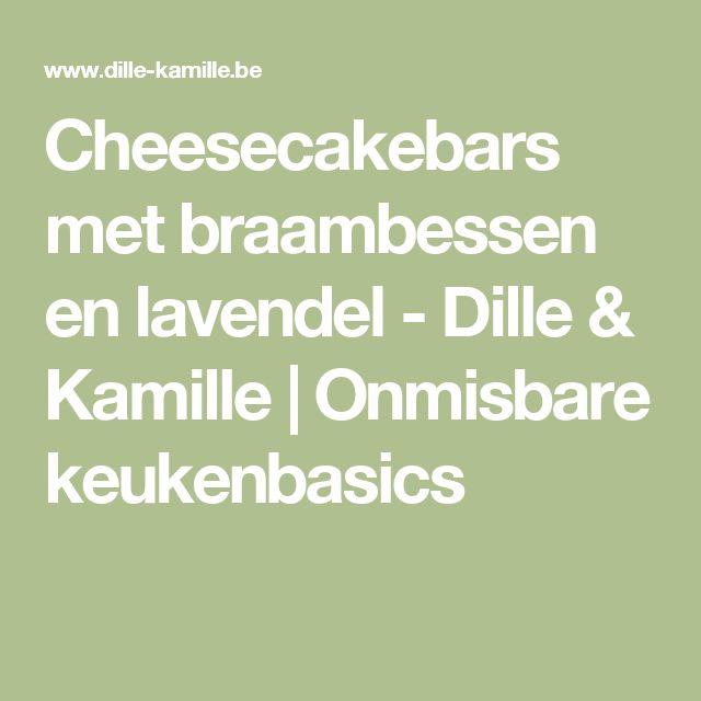 Cheesecakebars met braambessen en lavendel - Dille & Kamille   Onmisbare keukenbasics