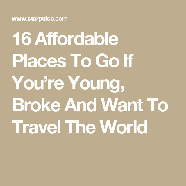 16 Affordable Places To Go If You're Young, Broke And Want To Travel The World