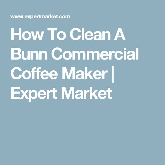 How To Clean A Bunn Commercial Coffee Maker | Expert Market