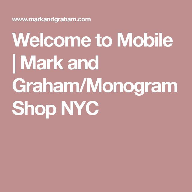 Welcome to Mobile | Mark and Graham/Monogram Shop NYC