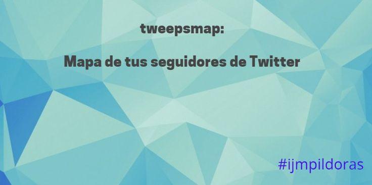 Con @tweepsmap verás tus seguidores de Twitter distribuidos en el mapa ... #ijmpildoras