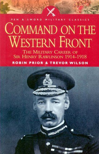 From 8.93 Command On The Western Front: The Military Career Of Sir Henry Rawlinson 1914-1918 (military Classics (harper))