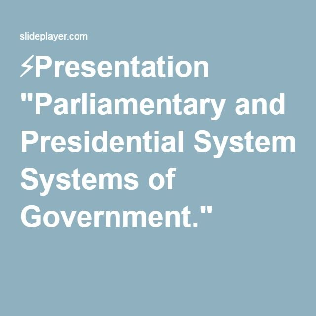"⚡Presentation ""Parliamentary and Presidential Systems of Government."""