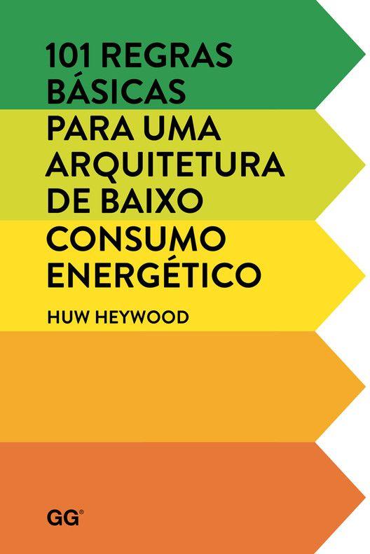 101 regras básicas para uma arquitetura de baixo consumo energético / Huw Heywood | ArchDaily Brasil