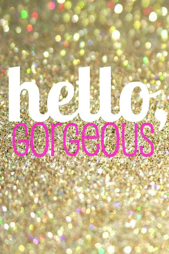 Cute Birthday Wallpapers With Quotes Hello Gorgeous Digital Print Glittery Wallpaper