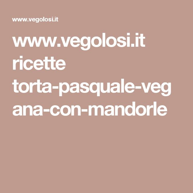 www.vegolosi.it ricette torta-pasquale-vegana-con-mandorle