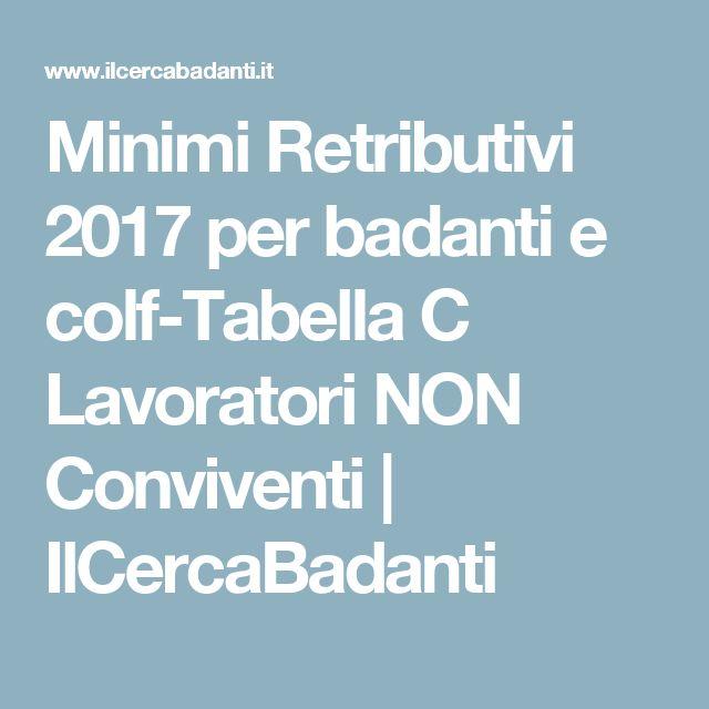 Minimi Retributivi 2017 per badanti e colf-Tabella C Lavoratori NON Conviventi | IlCercaBadanti