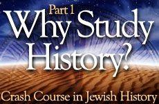 History Crash Course #1: Why Study History - Crash Course in Jewish History  on Aish.com