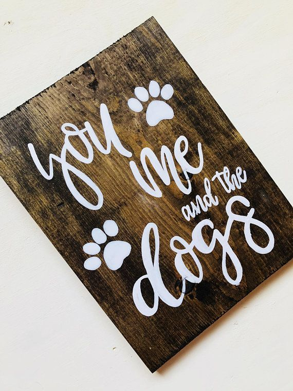 You Me And The Dogs Sign Dog Signs Wood Signs Pet Signs Dog Home Decor Paw Print Sign Rustic S Dog Home Decor Pet Signs Rustic Signs