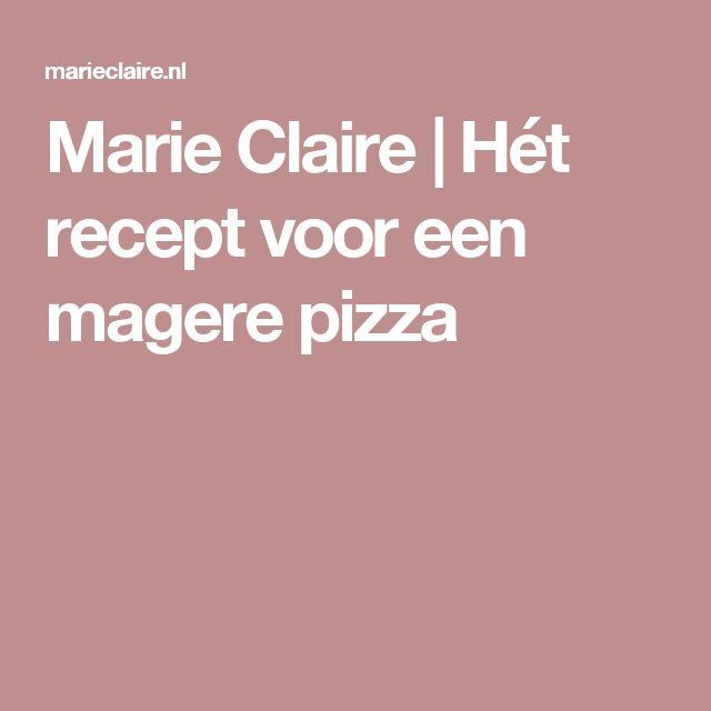 Marie Claire | Hét recept voor een magere pizza