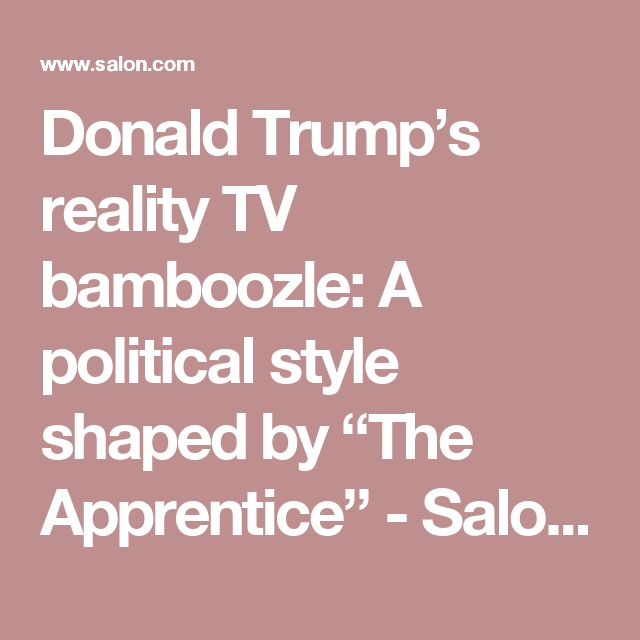 """Donald Trump's reality TV bamboozle: A political style shaped by """"The Apprentice"""" - Salon.com"""
