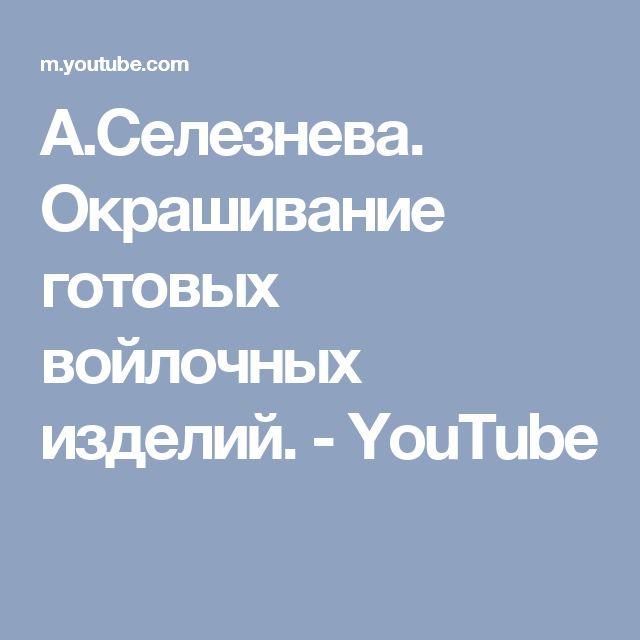 А.Селезнева. Окрашивание готовых войлочных изделий. - YouTube
