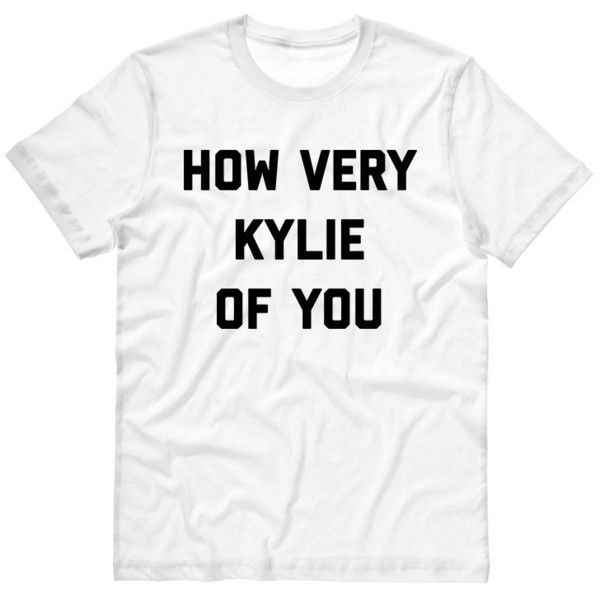 How Very Kylie Of You T-Shirt, Kylie Jenner, Celebrity Top ($15) ❤ liked on Polyvore featuring tops, t-shirts, white t shirt, white top and white tee