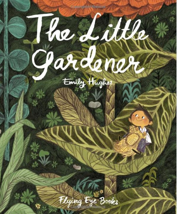 The Little Gardner by Emily Hughes | 17 Of The Most Beautifully Illustrated Picture Books In 2015