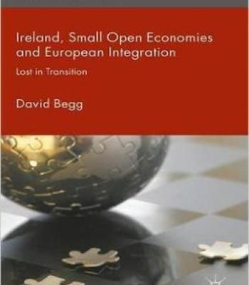 Ireland Small Open Economies And European Integration: Lost In Transition PDF