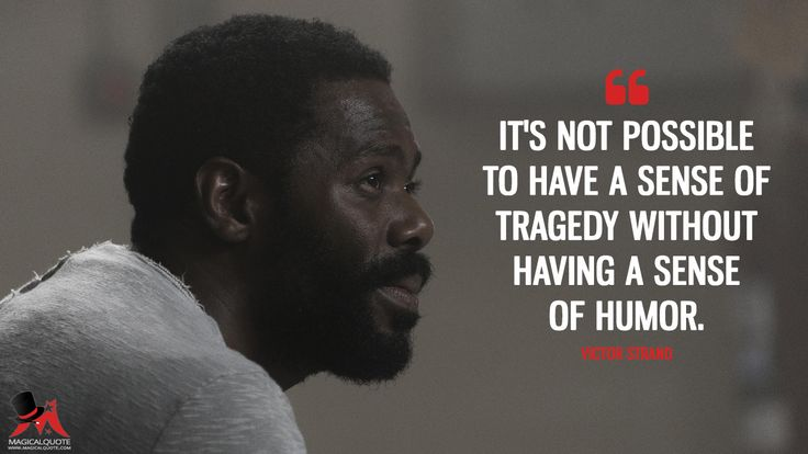 Victor Strand: It's not possible to have a sense of tragedy without having a sense of humor.  More on: https://www.magicalquote.com/series/fear-the-walking-dead/ #fearthewalkingdead #fearthewalkingdeadamc #feartwd #victorstrand