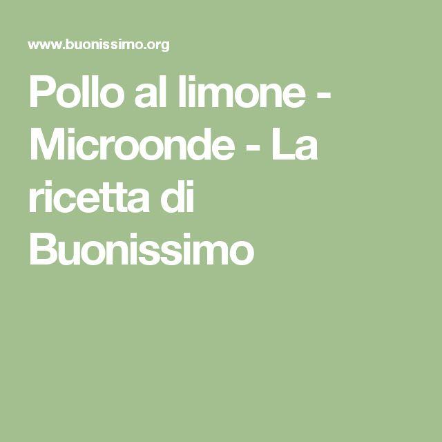 Pollo al limone - Microonde - La ricetta di Buonissimo